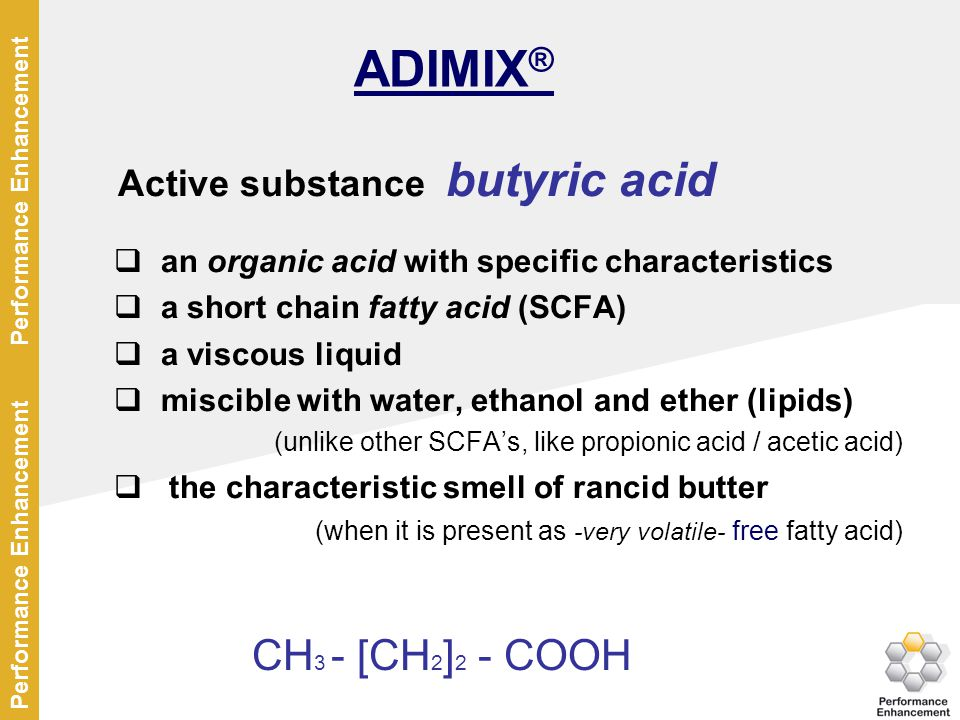 ADIMIX® CH3 - [CH2]2 - COOH Active substance butyric acid